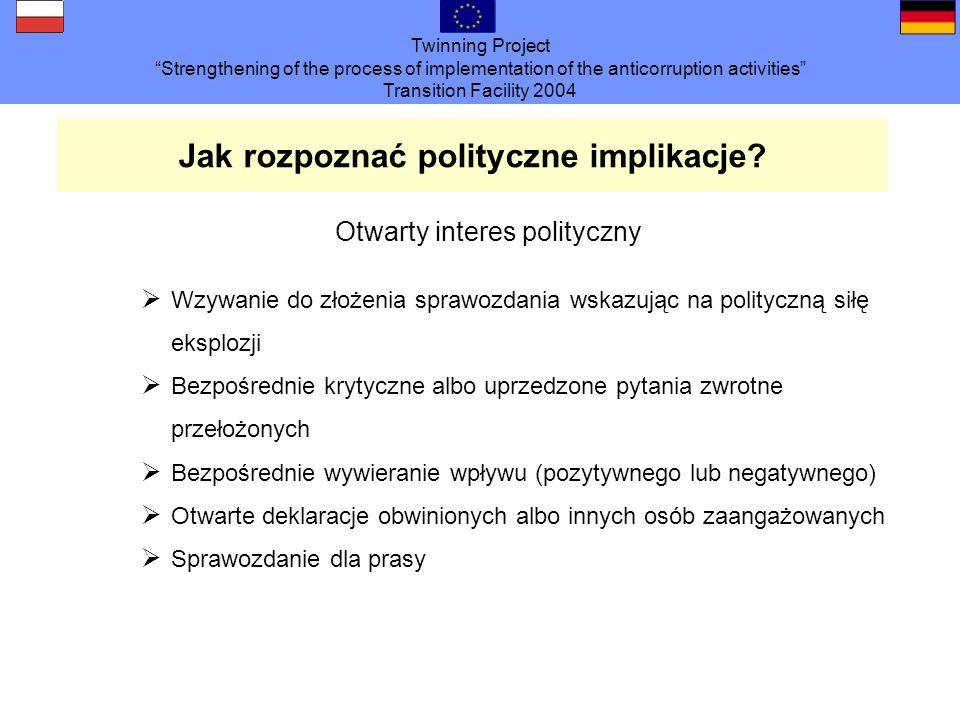 Twinning Project Strengthening of the process of implementation of the anticorruption activities Transition Facility 2004 Jak rozpoznać polityczne implikacje.