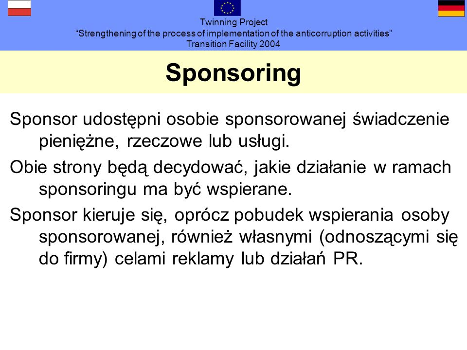 Twinning Project Strengthening of the process of implementation of the anticorruption activities Transition Facility 2004 Sponsoring Sponsor udostępni