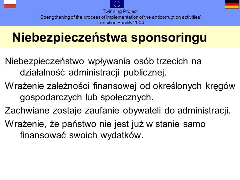 Twinning Project Strengthening of the process of implementation of the anticorruption activities Transition Facility 2004 Niebezpieczeństwa sponsoring
