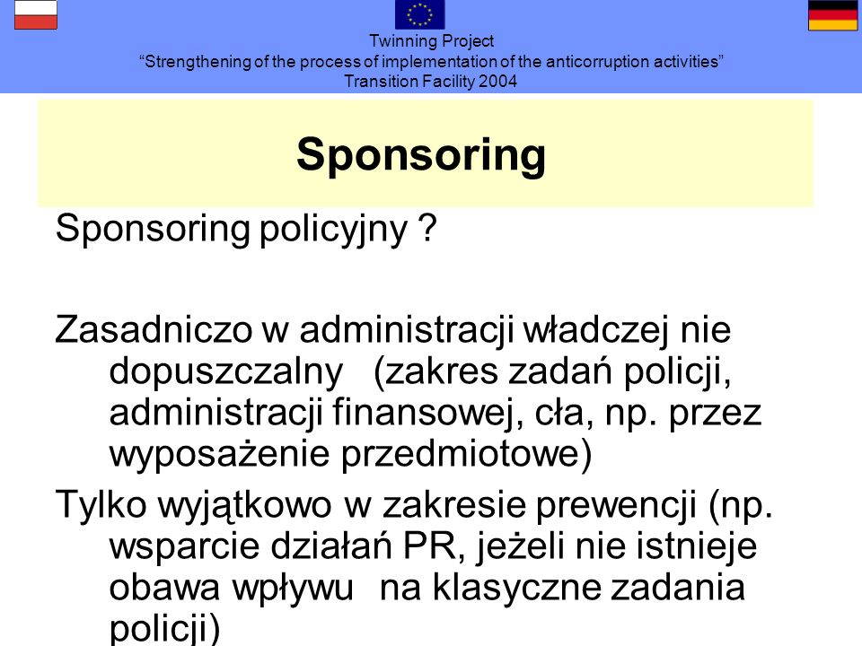 Twinning Project Strengthening of the process of implementation of the anticorruption activities Transition Facility 2004 Sponsoring Sponsoring policyjny .
