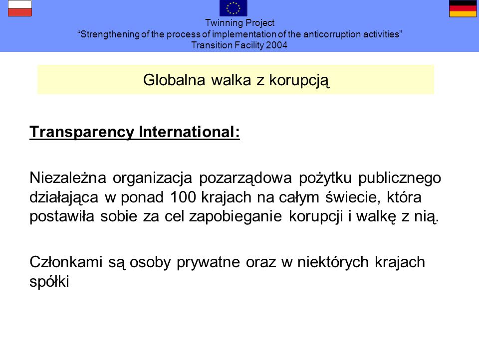 Twinning Project Strengthening of the process of implementation of the anticorruption activities Transition Facility 2004 Globalna walka z korupcją Tr
