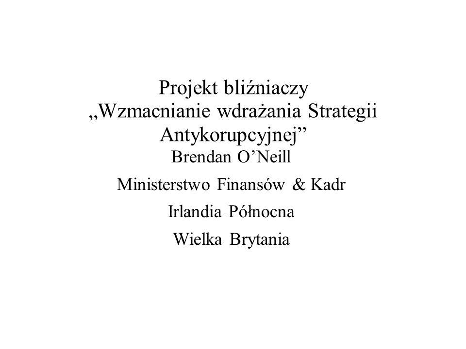Projekt bliźniaczy Wzmacnianie wdrażania Strategii Antykorupcyjnej Brendan ONeill Ministerstwo Finansów & Kadr Irlandia Północna Wielka Brytania