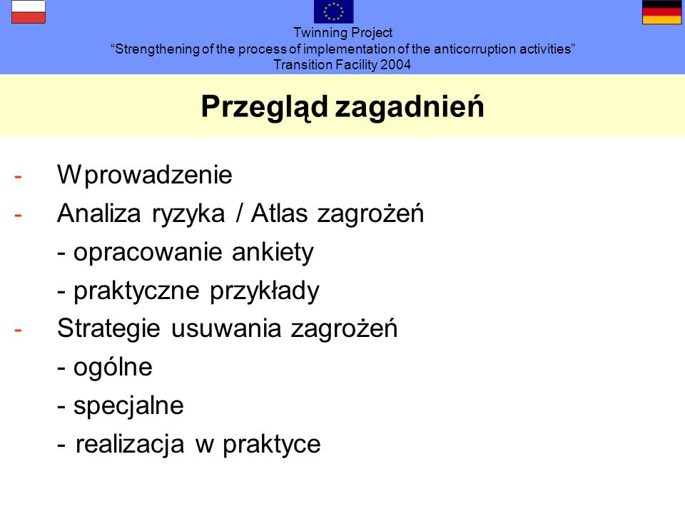 Twinning Project Strengthening of the process of implementation of the anticorruption activities Transition Facility 2004 Przegląd zagadnień - Wprowad