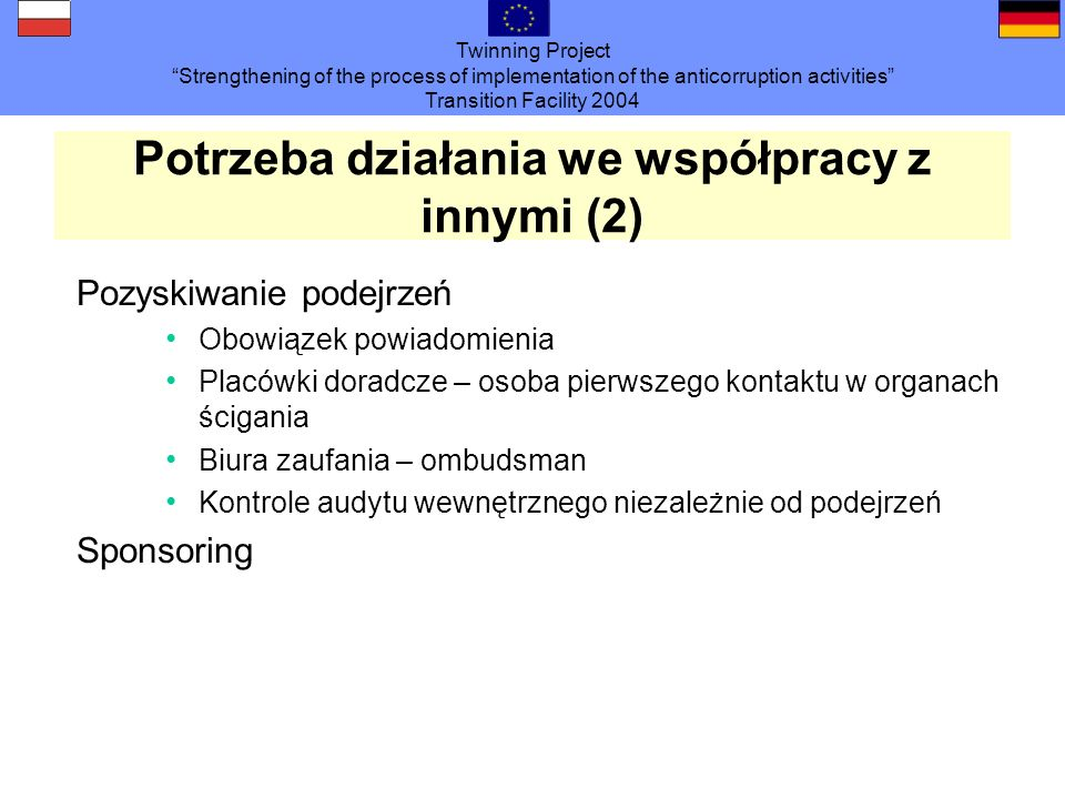 Twinning Project Strengthening of the process of implementation of the anticorruption activities Transition Facility 2004 Potrzeba działania we współp