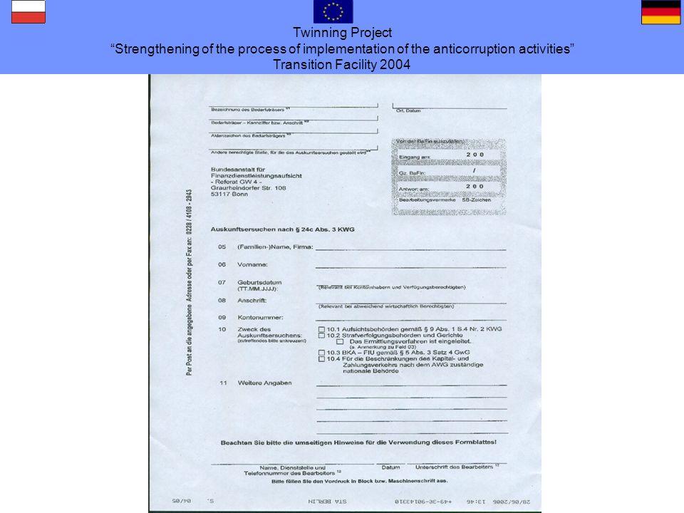 Twinning Project Strengthening of the process of implementation of the anticorruption activities Transition Facility 2004 § 24c Automatyczne uzyskiwanie informacji o kontach (1) 1 Bank/instytucja kredytowa zobowiązane są do prowadzenia dokumentacji, w której niezwłocznie zapisywać należy następujące dane: 1.Numer konta, które podlega obowiązkowi kontroli legitymacji w rozumieniu § 154 ust.