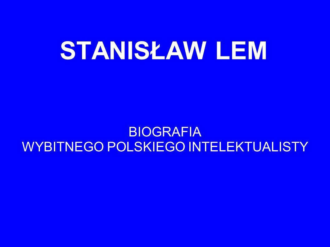 STANISŁAW LEM BIOGRAFIA WYBITNEGO POLSKIEGO INTELEKTUALISTY