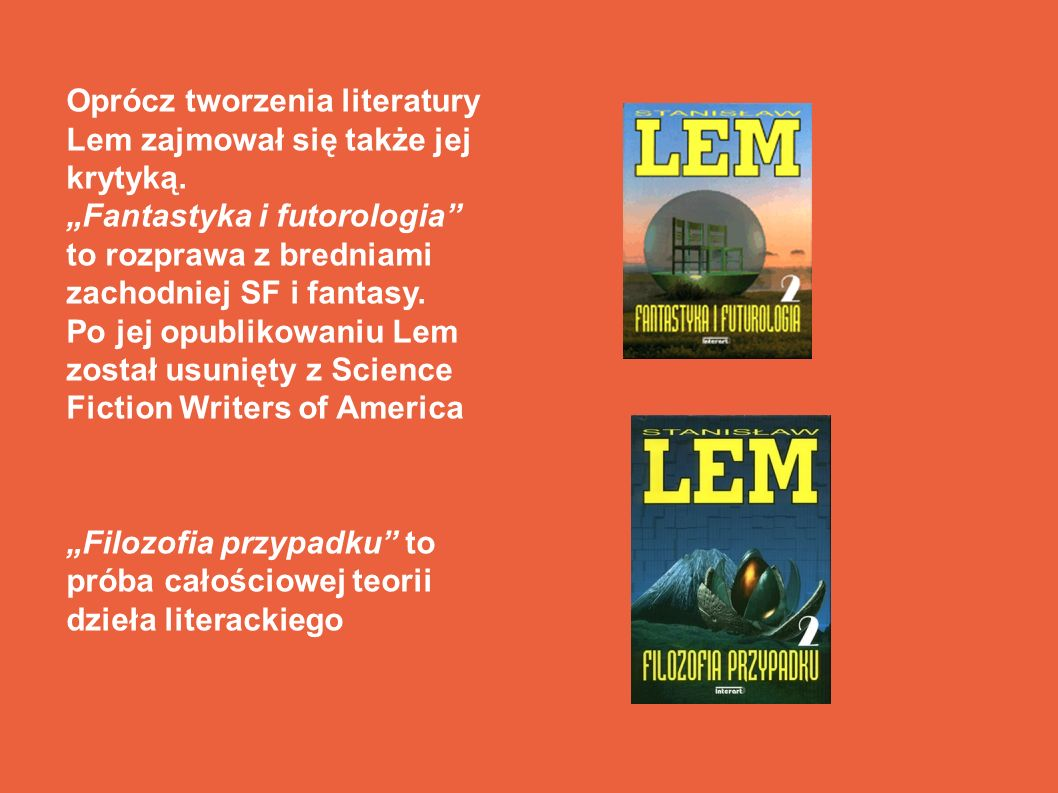 Lem jest także autorem tzw. literatury apokryficznej, czyli zbiorów wstępów i recenzji do… nieistniejących książek