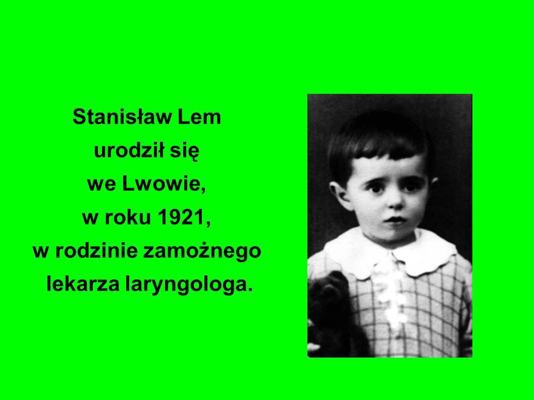 Stanisław Lem urodził się we Lwowie, w roku 1921, w rodzinie zamożnego lekarza laryngologa.