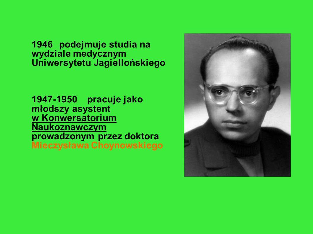 1946 podejmuje studia na wydziale medycznym Uniwersytetu Jagiellońskiego 1947-1950 pracuje jako młodszy asystent w Konwersatorium Naukoznawczym prowadzonym przez doktora Mieczysława Choynowskiego