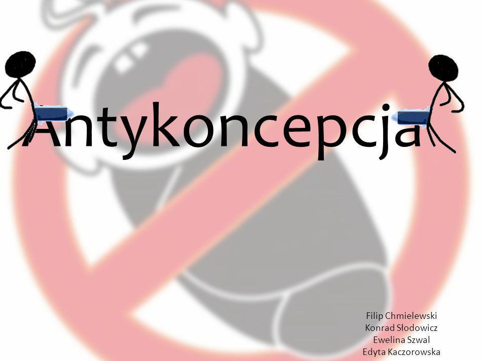Antykoncepcja Filip Chmielewski Konrad Słodowicz Ewelina Szwal Edyta Kaczorowska