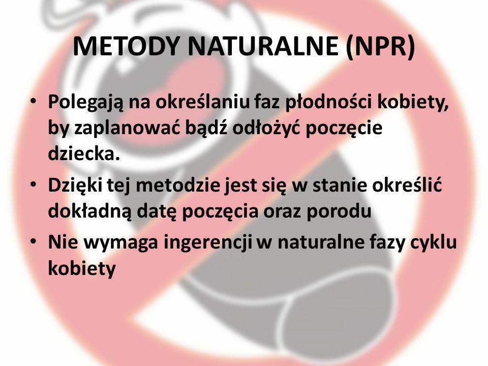 METODY NATURALNE (NPR) Polegają na określaniu faz płodności kobiety, by zaplanować bądź odłożyć poczęcie dziecka. Dzięki tej metodzie jest się w stani