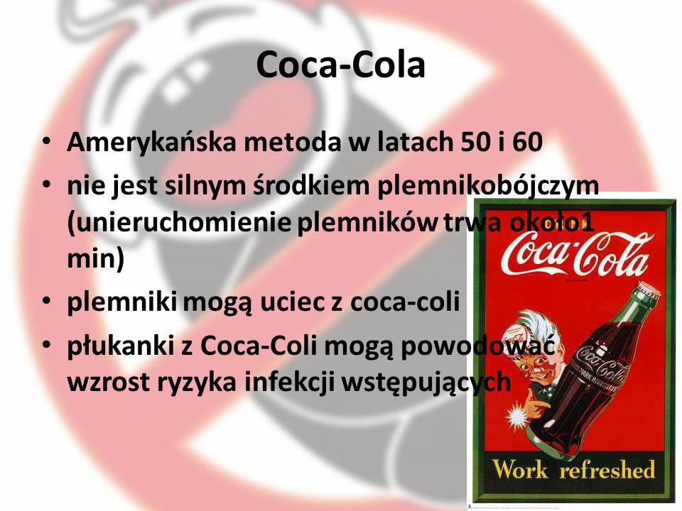 Coca-Cola Amerykańska metoda w latach 50 i 60 nie jest silnym środkiem plemnikobójczym (unieruchomienie plemników trwa około1 min) plemniki mogą uciec