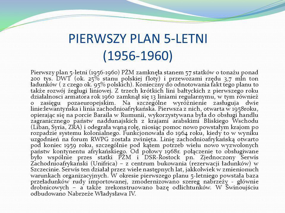 PIERWSZY PLAN 5-LETNI (1956-1960) Pierwszy plan 5-letni (1956-1960) PŻM zamknęła stanem 57 statków o tonażu ponad 200 tys. DWT (ok. 25% stanu polskiej