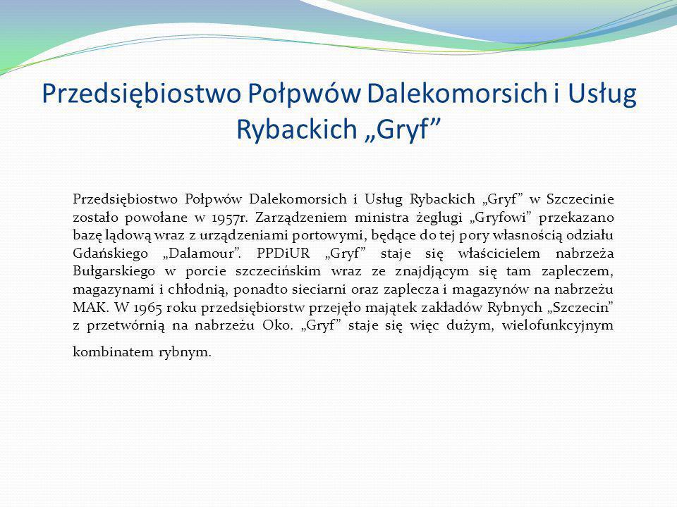 Przedsiębiostwo Połpwów Dalekomorsich i Usług Rybackich Gryf Przedsiębiostwo Połpwów Dalekomorsich i Usług Rybackich Gryf w Szczecinie zostało powołan