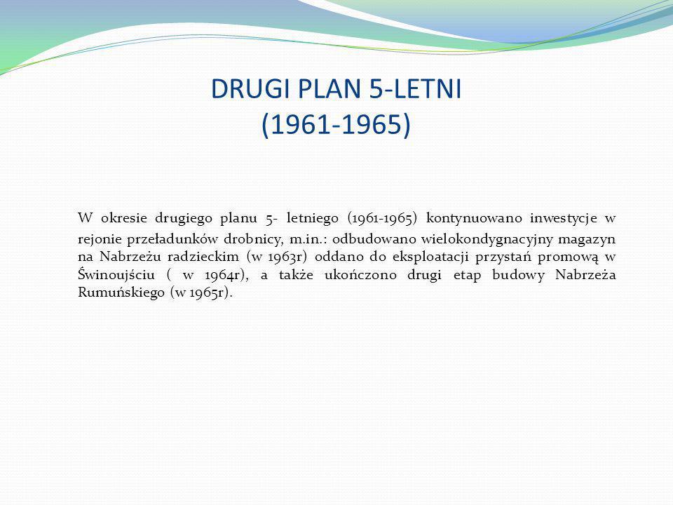 DRUGI PLAN 5-LETNI (1961-1965) W okresie drugiego planu 5- letniego (1961-1965) kontynuowano inwestycje w rejonie przeładunków drobnicy, m.in.: odbudo