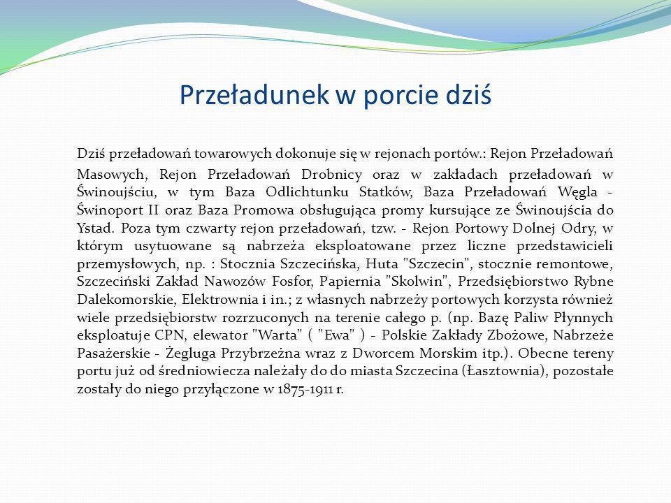 Przeładunek w porcie dziś Dziś przeładowań towarowych dokonuje się w rejonach portów.: Rejon Przeładowań Masowych, Rejon Przeładowań Drobnicy oraz w z