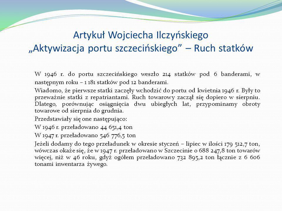 Artykuł Wojciecha Ilczyńskiego Aktywizacja portu szczecińskiego – Ruch statków W 1946 r. do portu szczecińskiego weszło 214 statków pod 6 banderami, w