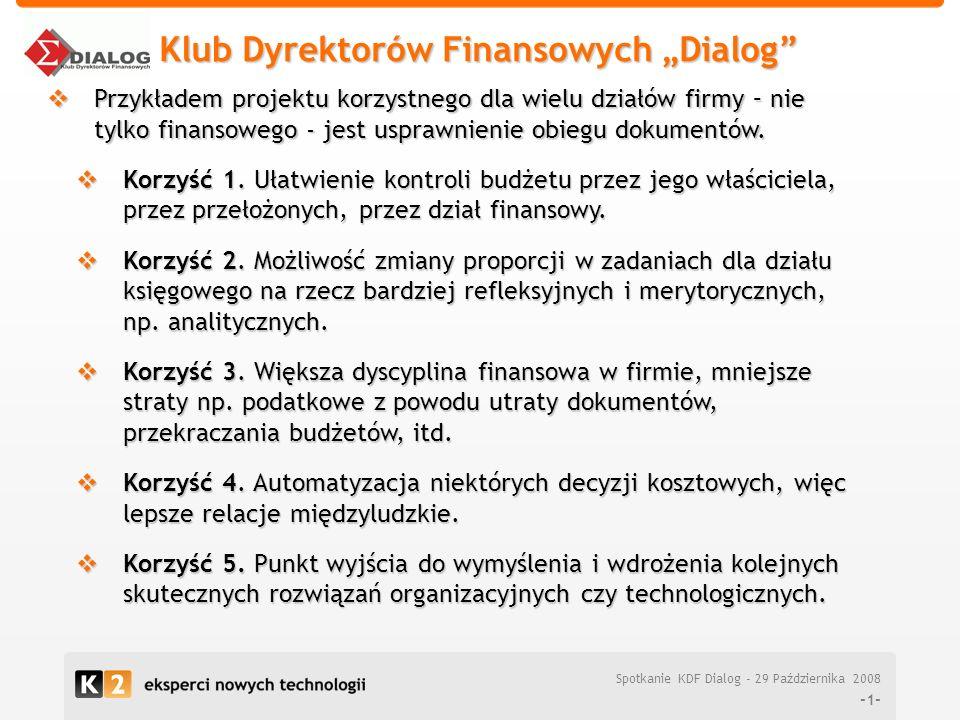 Klub Dyrektorów Finansowych Dialog -1- Korzyść 1. Ułatwienie kontroli budżetu przez jego właściciela, przez przełożonych, przez dział finansowy. Korzy