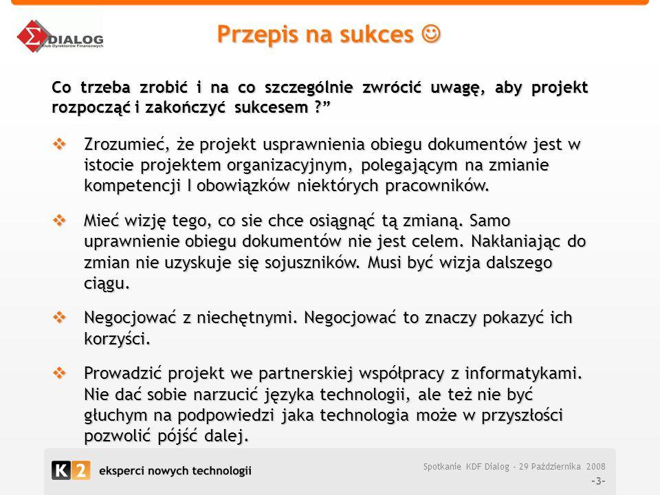 Przepis na sukces Przepis na sukces -3- Zrozumieć, że projekt usprawnienia obiegu dokumentów jest w istocie projektem organizacyjnym, polegającym na z