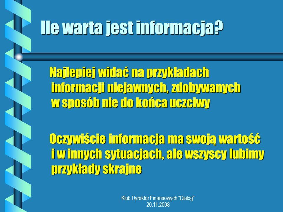 Klub Dyrektor Finansowych Dialog 20.11.2008 Ile warta jest informacja.