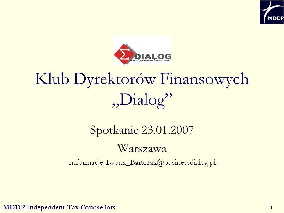 MDDP Independent Tax Counsellors 1 Klub Dyrektorów Finansowych Dialog Spotkanie 23.01.2007 Warszawa Informacje: Iwona_Bartczak@businessdialog.pl