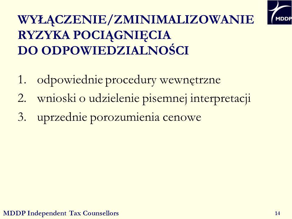 MDDP Independent Tax Counsellors 14 WYŁĄCZENIE/ZMINIMALIZOWANIE RYZYKA POCIĄGNIĘCIA DO ODPOWIEDZIALNOŚCI 1.odpowiednie procedury wewnętrzne 2.wnioski o udzielenie pisemnej interpretacji 3.uprzednie porozumienia cenowe