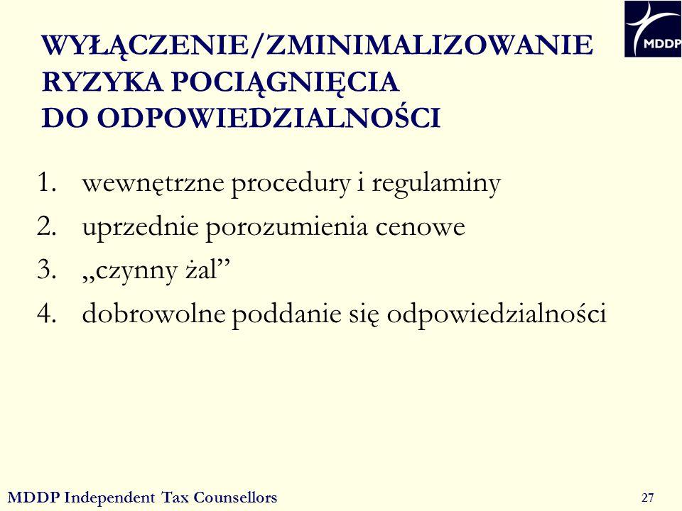 MDDP Independent Tax Counsellors 27 WYŁĄCZENIE/ZMINIMALIZOWANIE RYZYKA POCIĄGNIĘCIA DO ODPOWIEDZIALNOŚCI 1.wewnętrzne procedury i regulaminy 2.uprzednie porozumienia cenowe 3.czynny żal 4.dobrowolne poddanie się odpowiedzialności