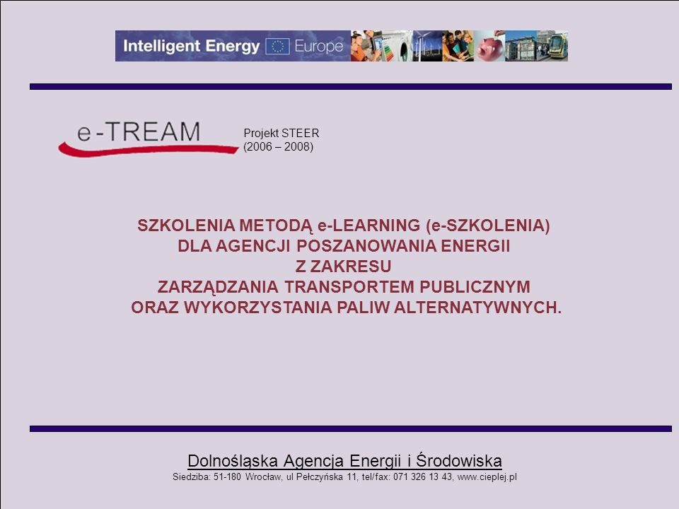 Dolnośląska Agencja Energii i Środowiska Siedziba: 51-180 Wrocław, ul Pełczyńska 11, tel/fax: 071 326 13 43, www.cieplej.pl ROZWÓJ TRANSPORTU W UE DO 2020r: 5,75% udział energetyczny biopaliw w paliwach transportowych do 2010 roku 20% udziału paliw alternatywnych w sektorze transportu drogowego do 2020roku Obniżenie emisji CO2 do 140g/km (transport samochodowy) do roku 2008 Obniżenie emisji CO2 do 120g/km (przemysł samochodowy) do roku 2012