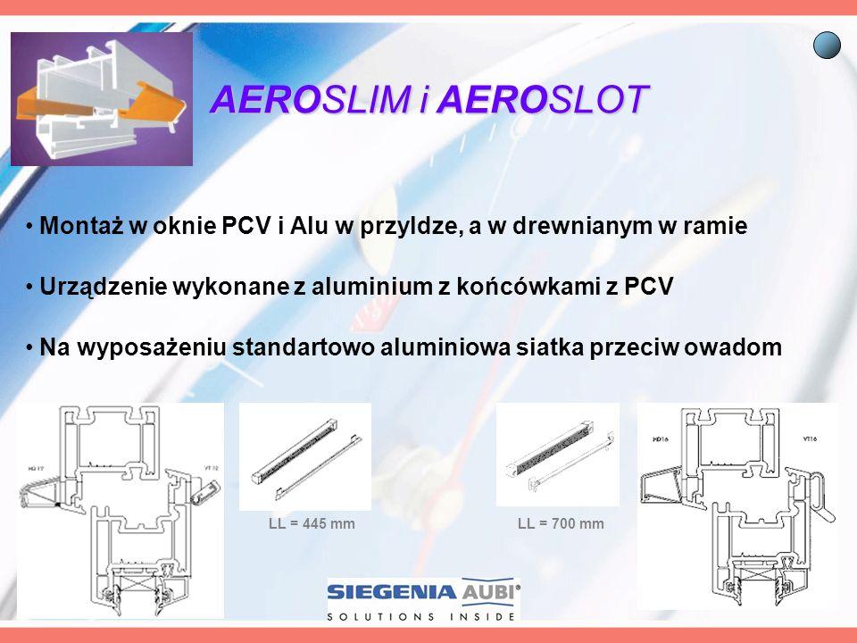 LL = 445 mmLL = 700 mm AEROSLIM i AEROSLOT Montaż w oknie PCV i Alu w przyldze, a w drewnianym w ramie Urządzenie wykonane z aluminium z końcówkami z