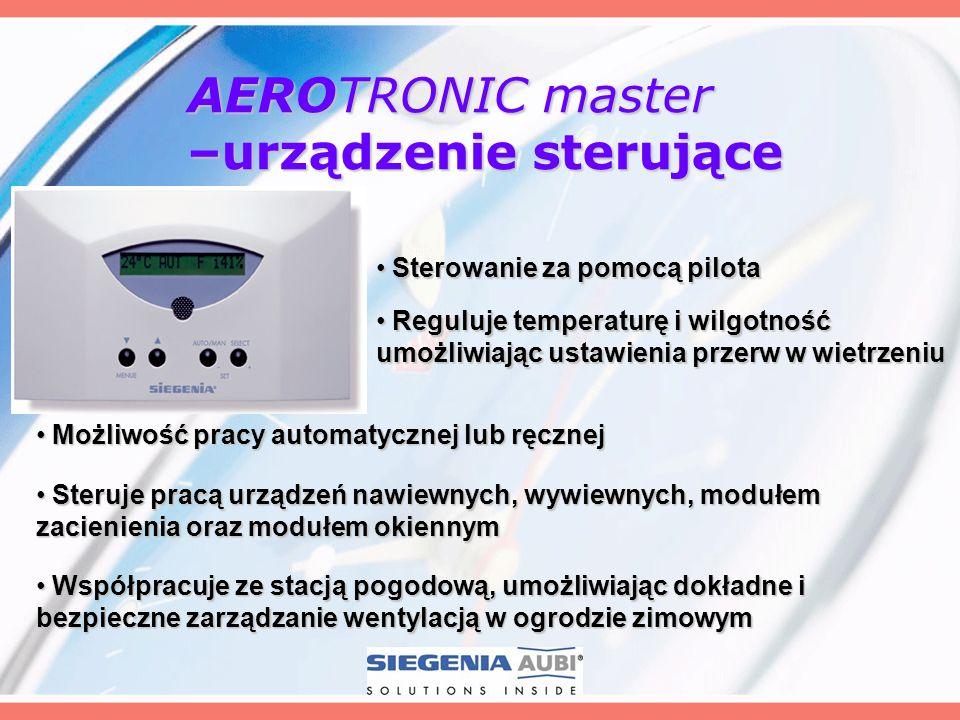 AEROTRONIC master –urządzenie sterujące Reguluje temperaturę i wilgotność umożliwiając ustawienia przerw w wietrzeniu Reguluje temperaturę i wilgotnoś