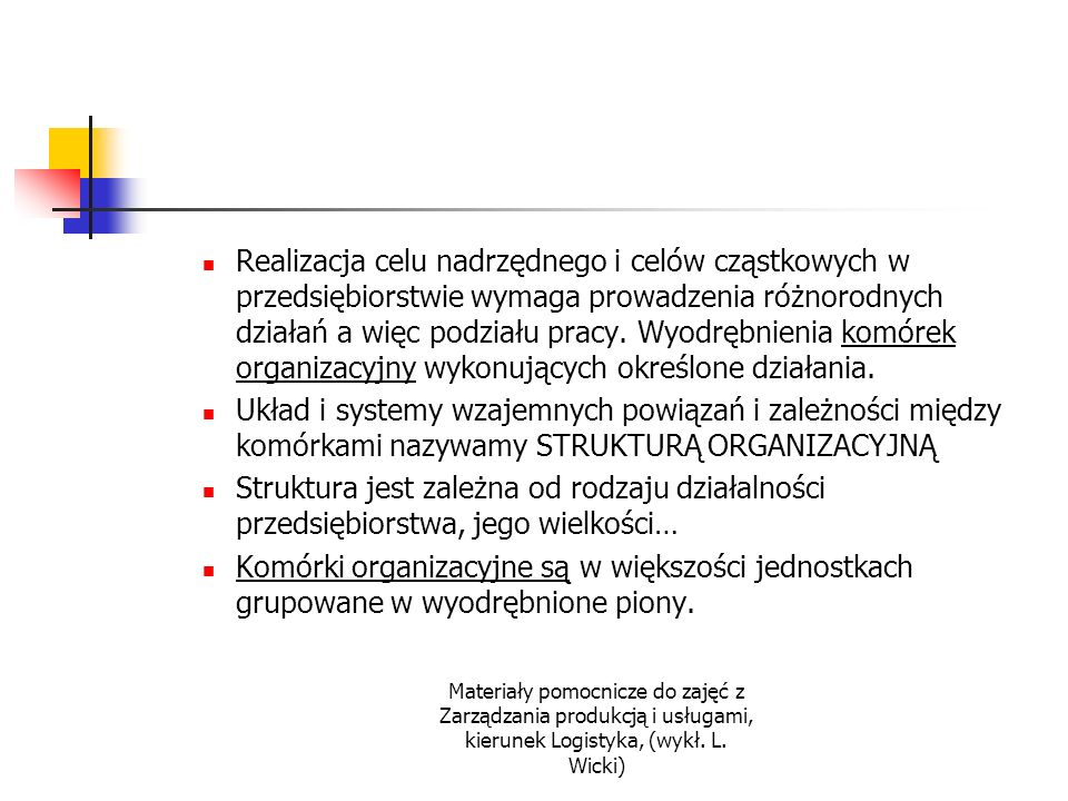 Materiały pomocnicze do zajęć z Zarządzania produkcją i usługami, kierunek Logistyka, (wykł. L. Wicki) Realizacja celu nadrzędnego i celów cząstkowych