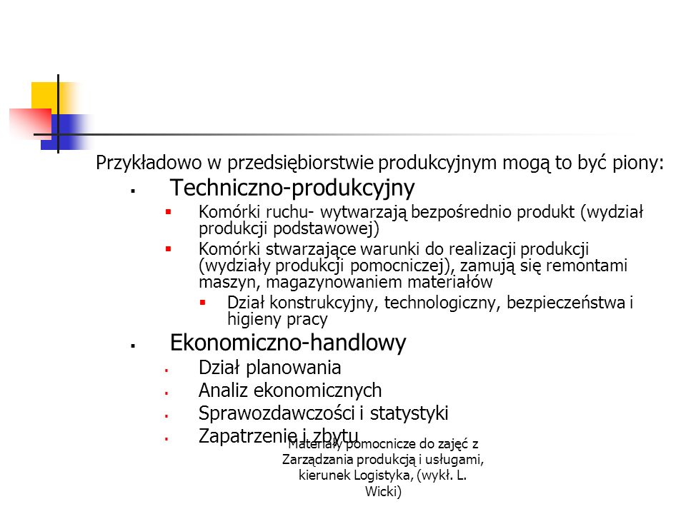 Materiały pomocnicze do zajęć z Zarządzania produkcją i usługami, kierunek Logistyka, (wykł. L. Wicki) Przykładowo w przedsiębiorstwie produkcyjnym mo