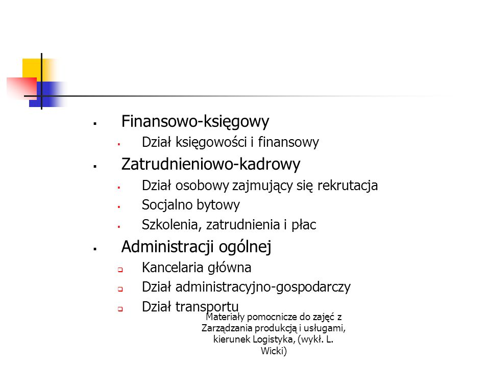 Materiały pomocnicze do zajęć z Zarządzania produkcją i usługami, kierunek Logistyka, (wykł. L. Wicki) Finansowo-księgowy Dział księgowości i finansow
