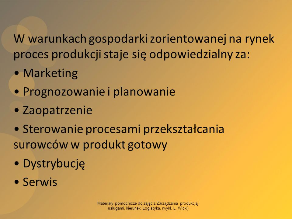 Materiały pomocnicze do zajęć z Zarządzania produkcją i usługami, kierunek Logistyka, (wykł. L. Wicki) W warunkach gospodarki zorientowanej na rynek p