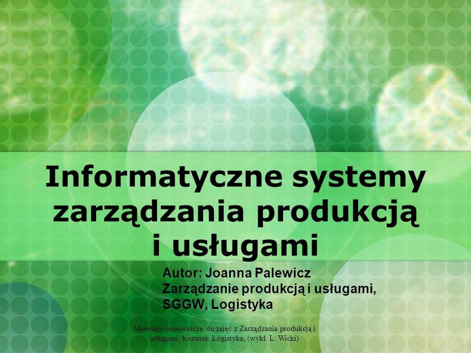 Materiały pomocnicze do zajęć z Zarządzania produkcją i usługami, kierunek Logistyka, (wykł. L. Wicki) Informatyczne systemy zarządzania produkcją i u