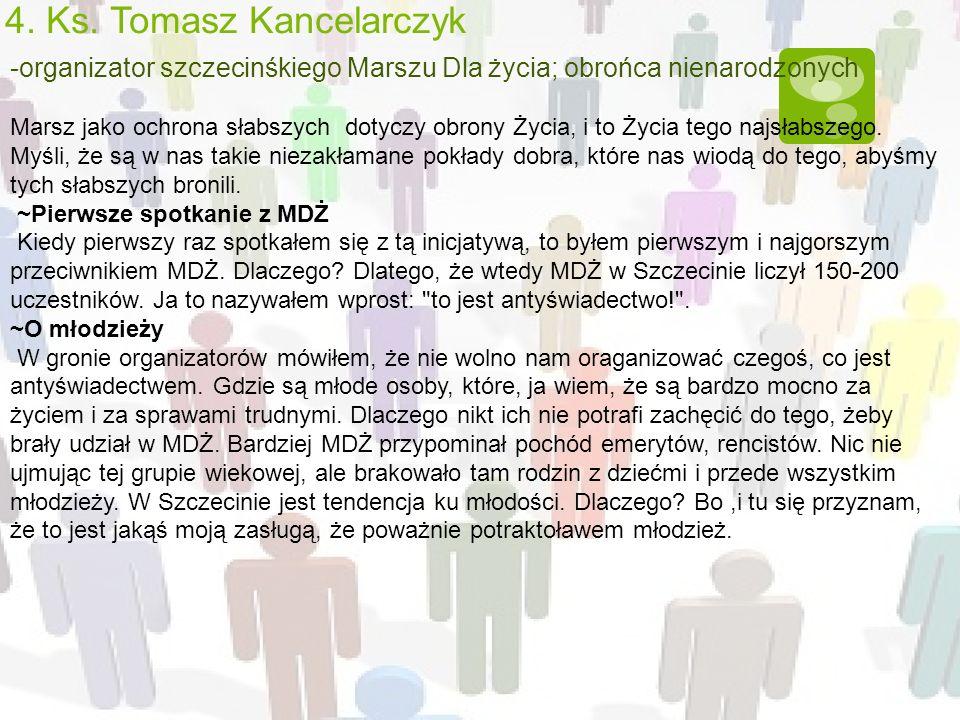 4. Ks. Tomasz Kancelarczyk -organizator szczecinśkiego Marszu Dla życia; obrońca nienarodzonych Marsz jako ochrona słabszych dotyczy obrony Życia, i t