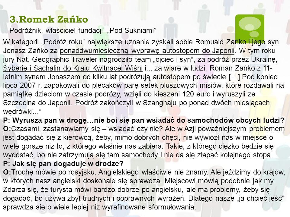 3.Romek Zańko Podróżnik, właściciel fundacji Pod Sukniami W kategorii Podróż roku największe uznanie zyskali sobie Romuald Zańko i jego syn Jonasz Zań
