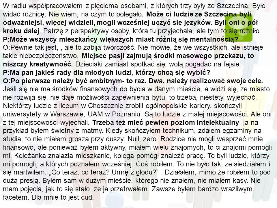 W radiu współpracowałem z pięcioma osobami, z których trzy były ze Szczecina. Było widać różnicę. Nie wiem, na czym to polegało. Może ci ludzie ze Szc