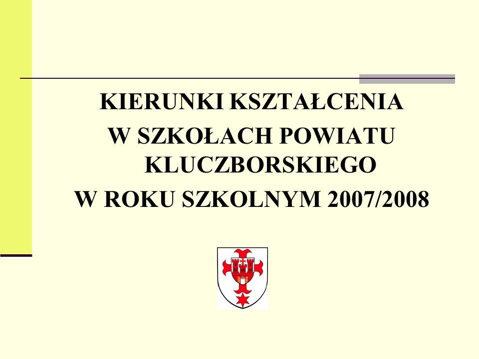 KIERUNKI KSZTAŁCENIA W SZKOŁACH POWIATU KLUCZBORSKIEGO W ROKU SZKOLNYM 2007/2008