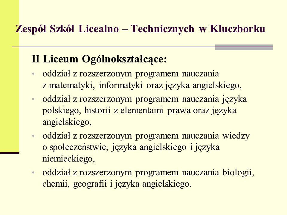 Zespół Szkół Licealno – Technicznych w Kluczborku II Liceum Ogólnokształcące: oddział z rozszerzonym programem nauczania z matematyki, informatyki ora