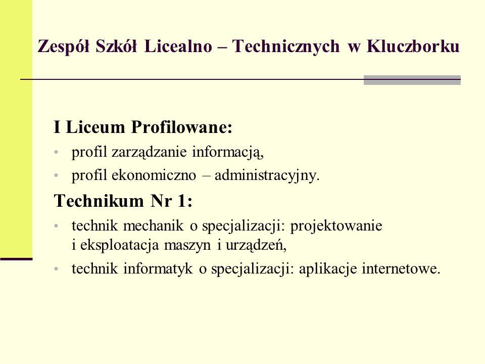 Zespół Szkół Licealno – Technicznych w Kluczborku I Liceum Profilowane: profil zarządzanie informacją, profil ekonomiczno – administracyjny.