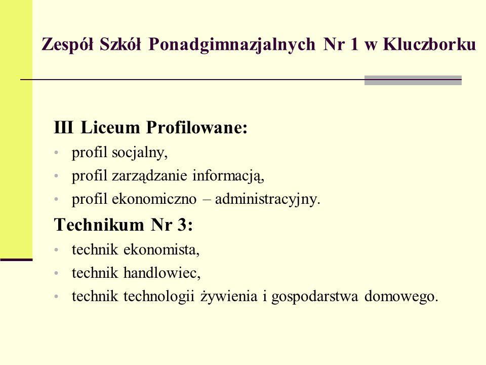 Zespół Szkół Ponadgimnazjalnych Nr 1 w Kluczborku III Liceum Profilowane: profil socjalny, profil zarządzanie informacją, profil ekonomiczno – administracyjny.