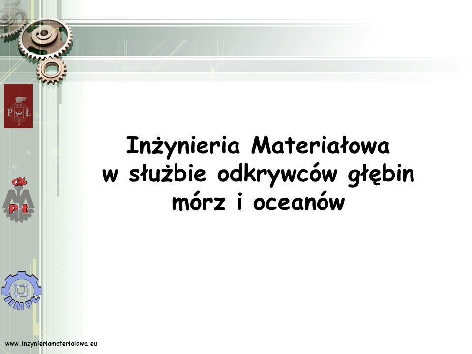 www.inzynieriamaterialowa.eu Inżynieria Materiałowa w służbie odkrywców głębin mórz i oceanów