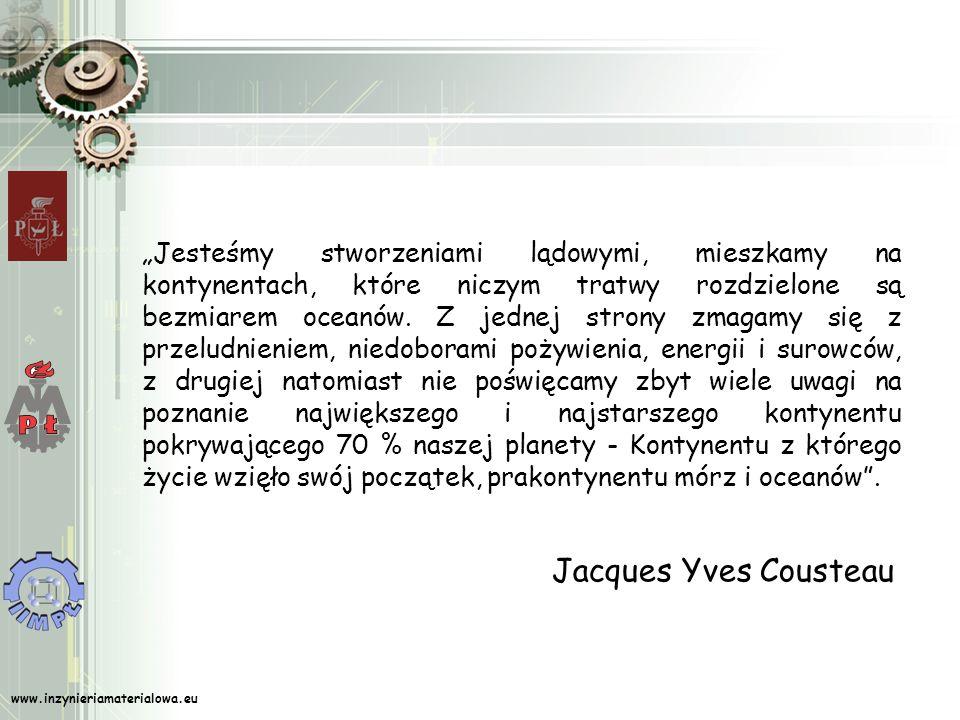 www.inzynieriamaterialowa.eu Jesteśmy stworzeniami lądowymi, mieszkamy na kontynentach, które niczym tratwy rozdzielone są bezmiarem oceanów.