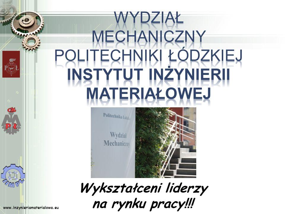 www.inzynieriamaterialowa.eu Wykształceni liderzy na rynku pracy!!!