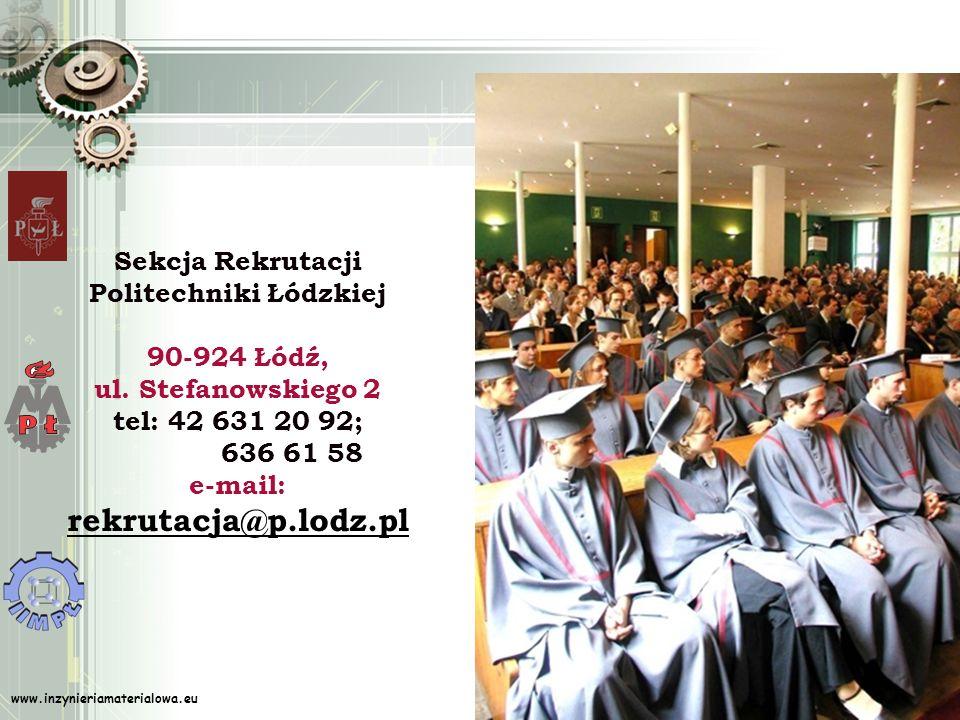 Sekcja Rekrutacji Politechniki Łódzkiej 90-924 Łódź, ul. Stefanowskiego 2 tel: 42 631 20 92; 636 61 58 e-mail: rekrutacja@p.lodz.pl