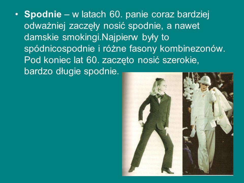Spodnie – w latach 60. panie coraz bardziej odważniej zaczęły nosić spodnie, a nawet damskie smokingi.Najpierw były to spódnicospodnie i różne fasony