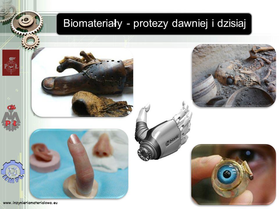 www.inzynieriamaterialowa.eu Biomateriały - protezy dawniej i dzisiaj