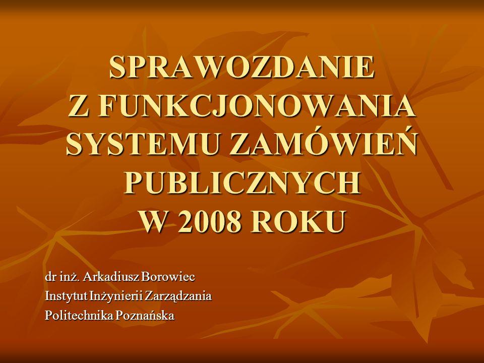 SPRAWOZDANIE Z FUNKCJONOWANIA SYSTEMU ZAMÓWIEŃ PUBLICZNYCH W 2008 ROKU dr inż.