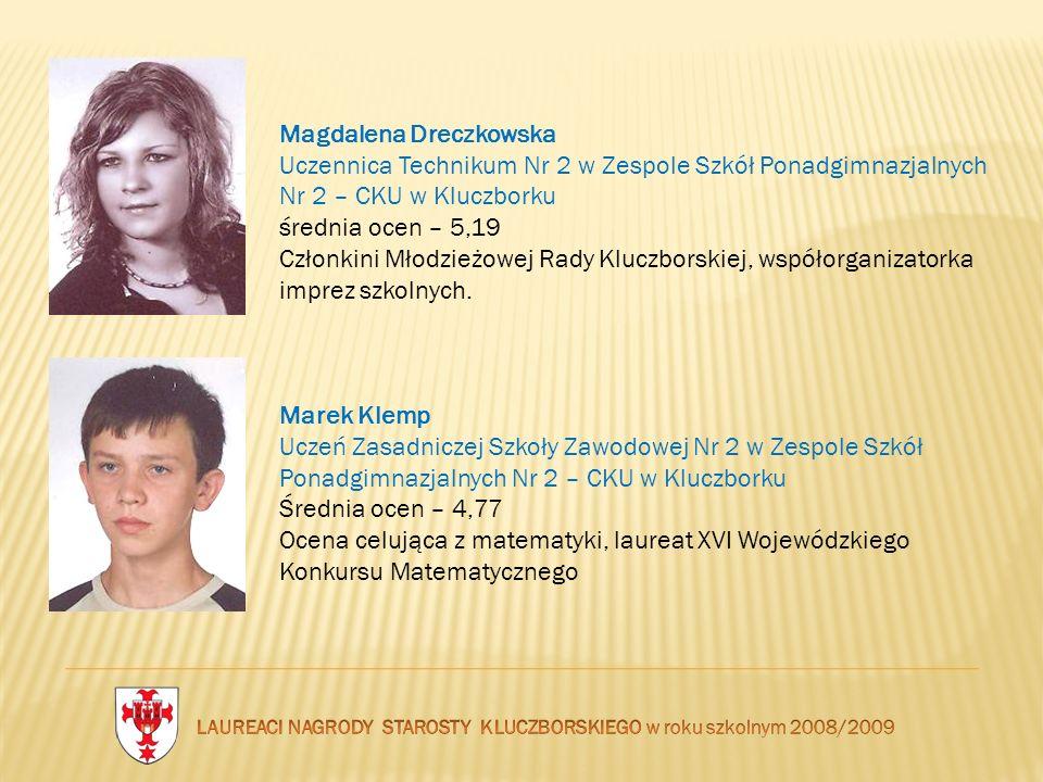 Magdalena Dreczkowska Uczennica Technikum Nr 2 w Zespole Szkół Ponadgimnazjalnych Nr 2 – CKU w Kluczborku średnia ocen – 5,19 Członkini Młodzieżowej R